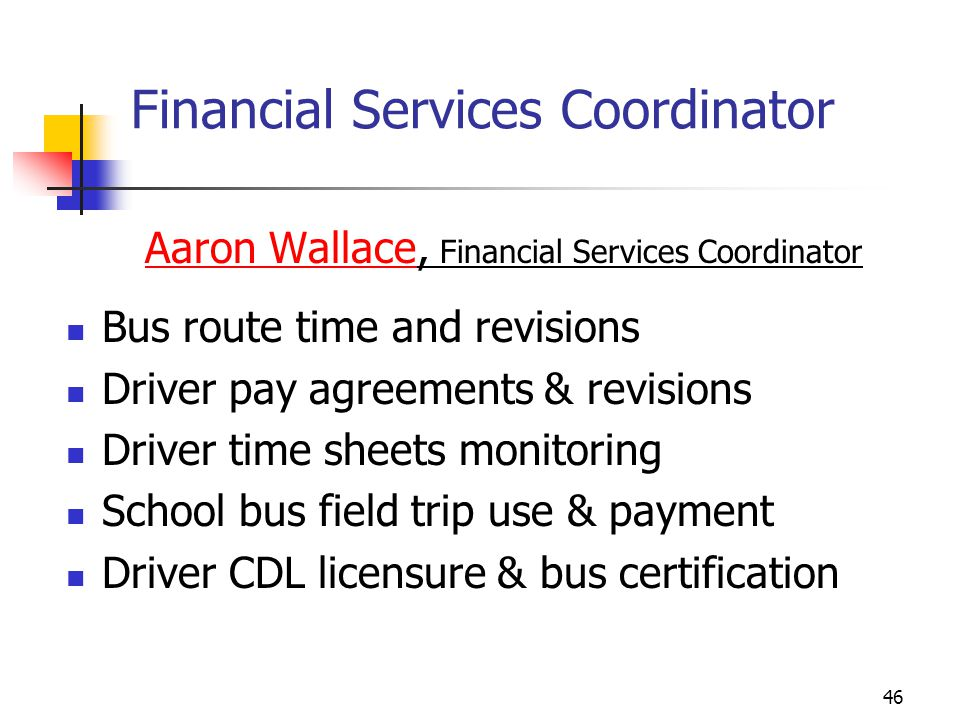 Financial Services Coordinator Aaron Wallace, Financial Services Coordinator Bus route time and revisions Driver pay agreements & revisions Driver tim