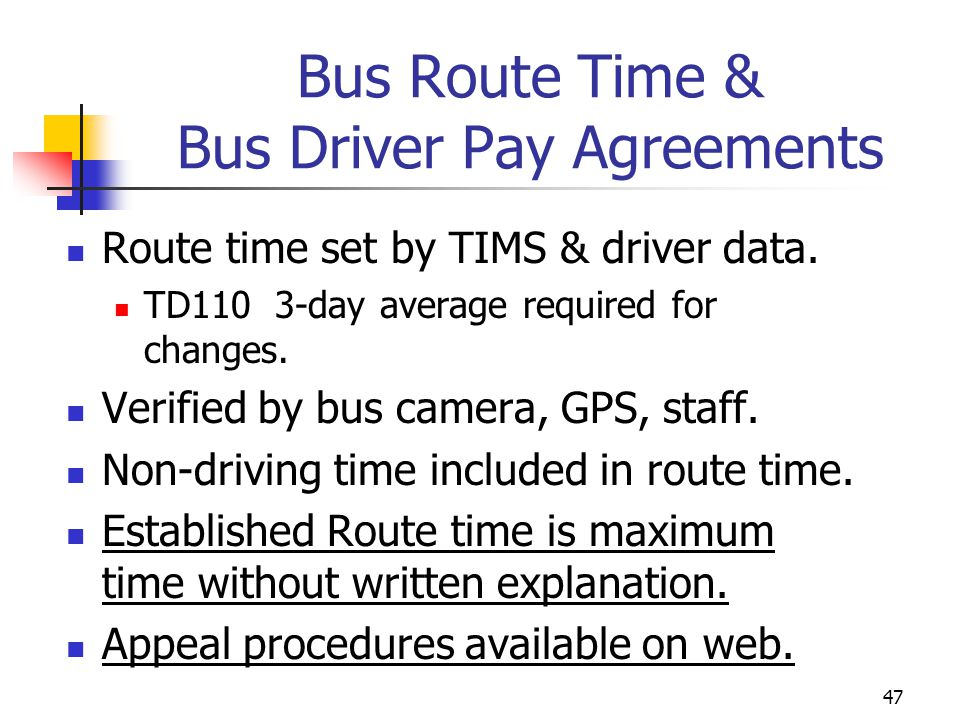 Bus Route Time & Bus Driver Pay Agreements Route time set by TIMS & driver data. TD110 3-day average required for changes. Verified by bus camera, GPS