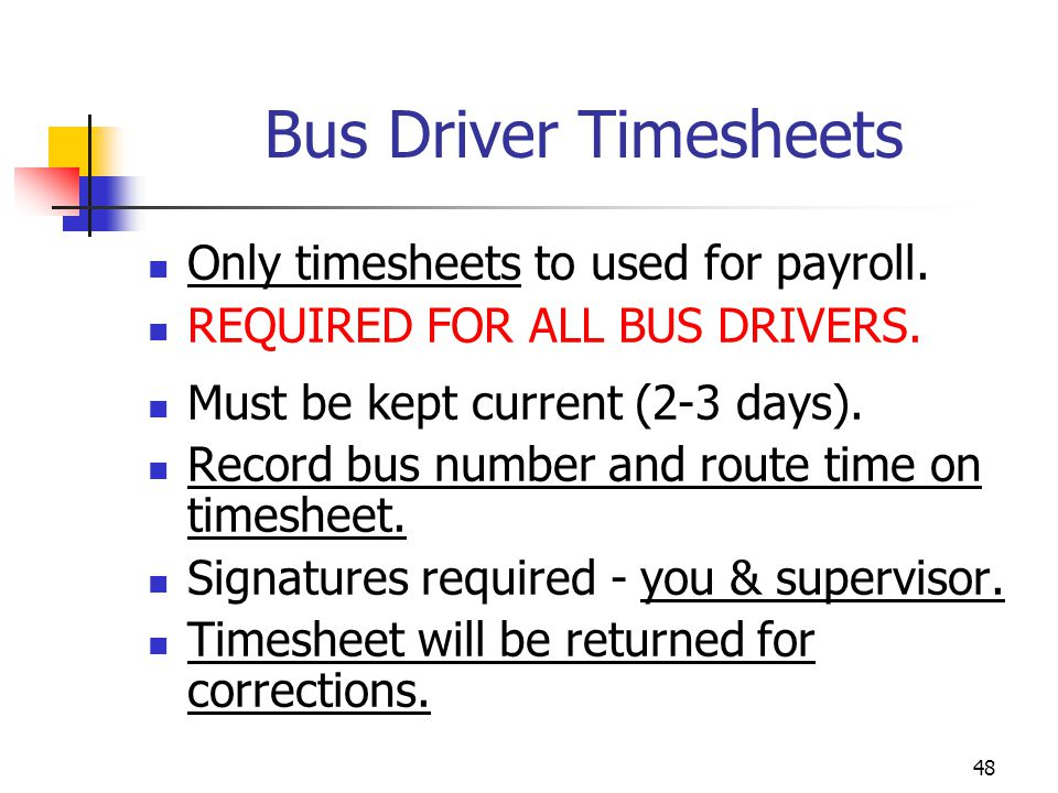 Bus Driver Timesheets Only timesheets to used for payroll. REQUIRED FOR ALL BUS DRIVERS. Must be kept current (2-3 days). Record bus number and route