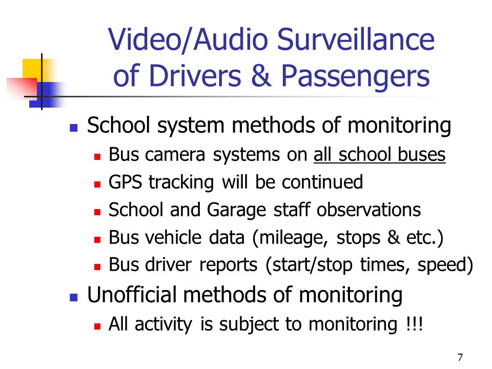 Video/Audio Surveillance of Drivers & Passengers School system methods of monitoring Bus camera systems on all school buses GPS tracking will be conti