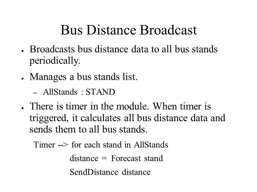 Bus Distance Broadcast Broadcasts bus distance data to all bus stands periodically.