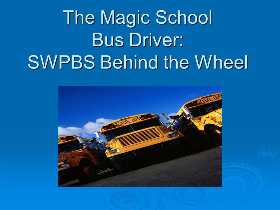 The Magic School Bus Driver: SWPBS Behind the Wheel