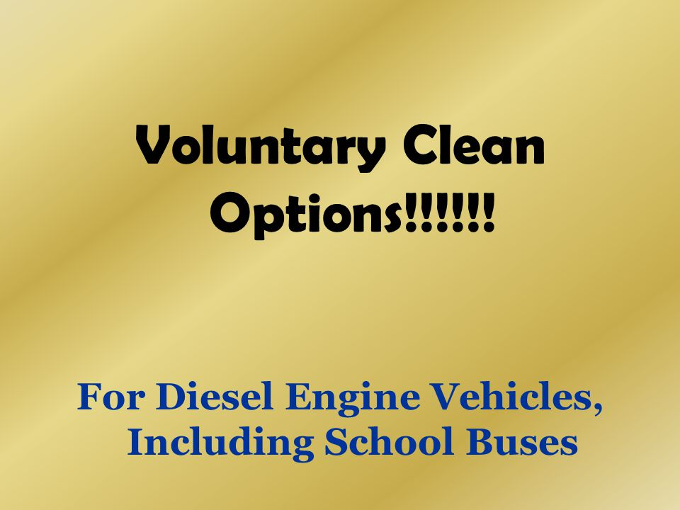 Voluntary Clean Options!!!!!! For Diesel Engine Vehicles, Including School Buses