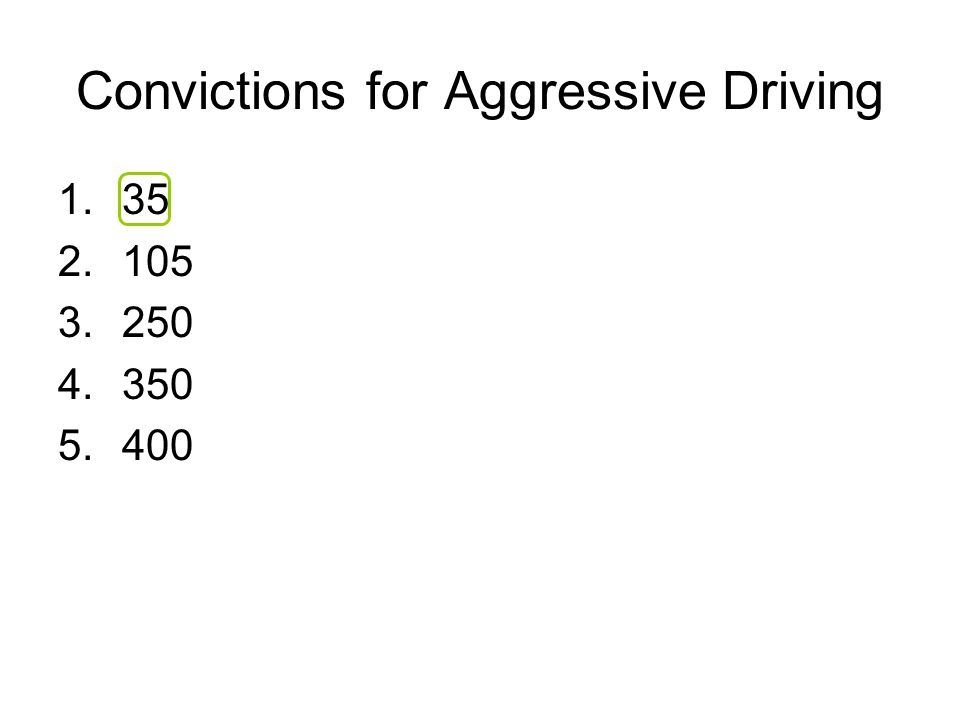 Convictions for Aggressive Driving 1.35 2.105 3.250 4.350 5.400