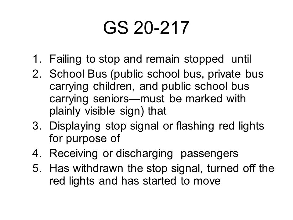 GS 20-217 1.Failing to stop and remain stopped until 2.School Bus (public school bus, private bus carrying children, and public school bus carrying se