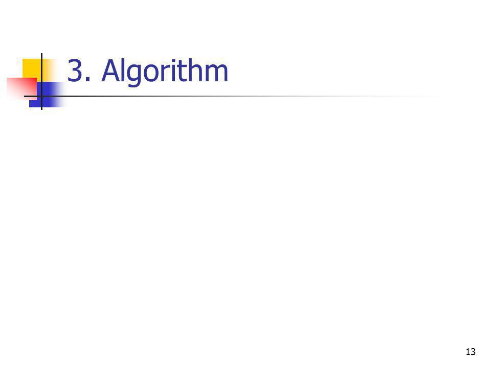 13 3. Algorithm