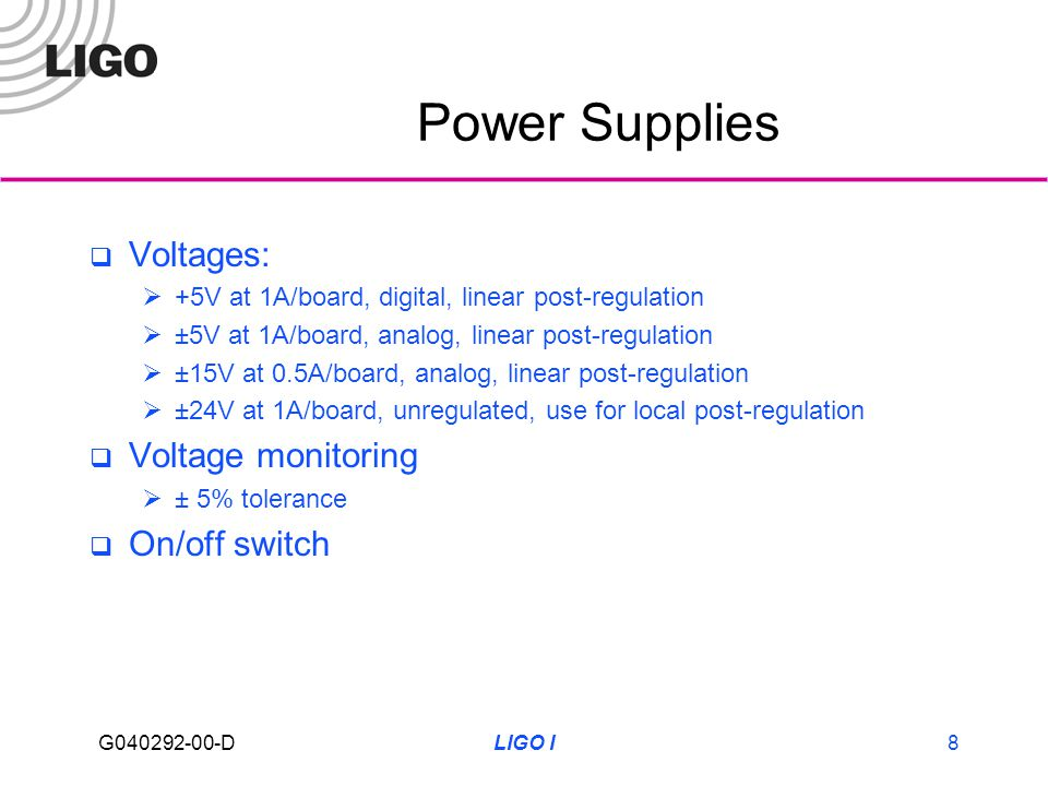 G040292-00-D LIGO I8 Power Supplies Voltages: +5V at 1A/board, digital, linear post-regulation ±5V at 1A/board, analog, linear post-regulation ±15V at