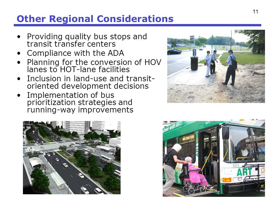 11 Other Regional Considerations Providing quality bus stops and transit transfer centers Compliance with the ADA Planning for the conversion of HOV l