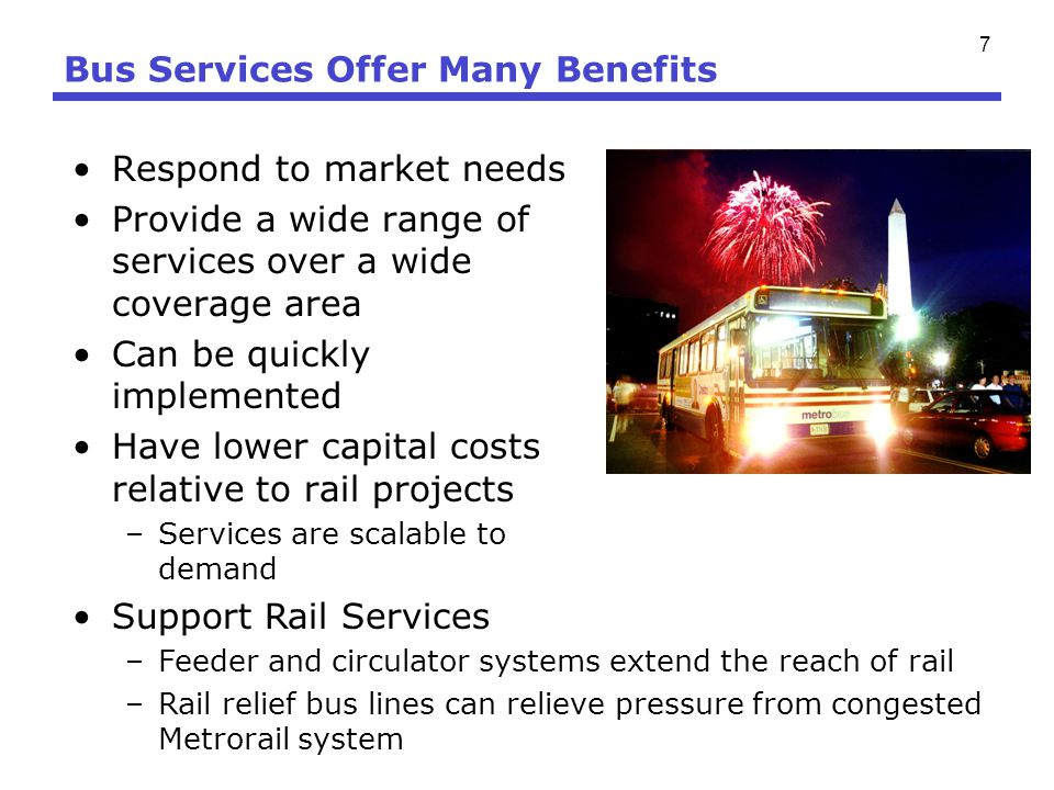 7 Bus Services Offer Many Benefits Respond to market needs Provide a wide range of services over a wide coverage area Can be quickly implemented Have
