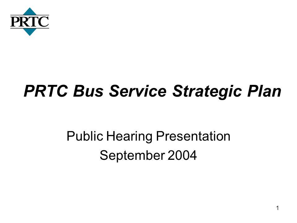 1 PRTC Bus Service Strategic Plan Public Hearing Presentation September 2004