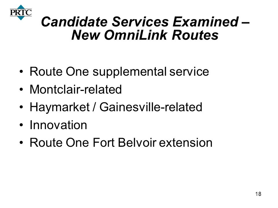 18 Candidate Services Examined – New OmniLink Routes Route One supplemental service Montclair-related Haymarket / Gainesville-related Innovation Route