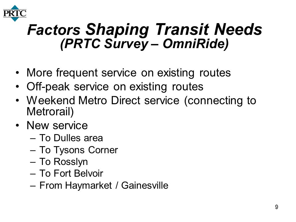 9 Factors Shaping Transit Needs (PRTC Survey – OmniRide) More frequent service on existing routes Off-peak service on existing routes Weekend Metro Di
