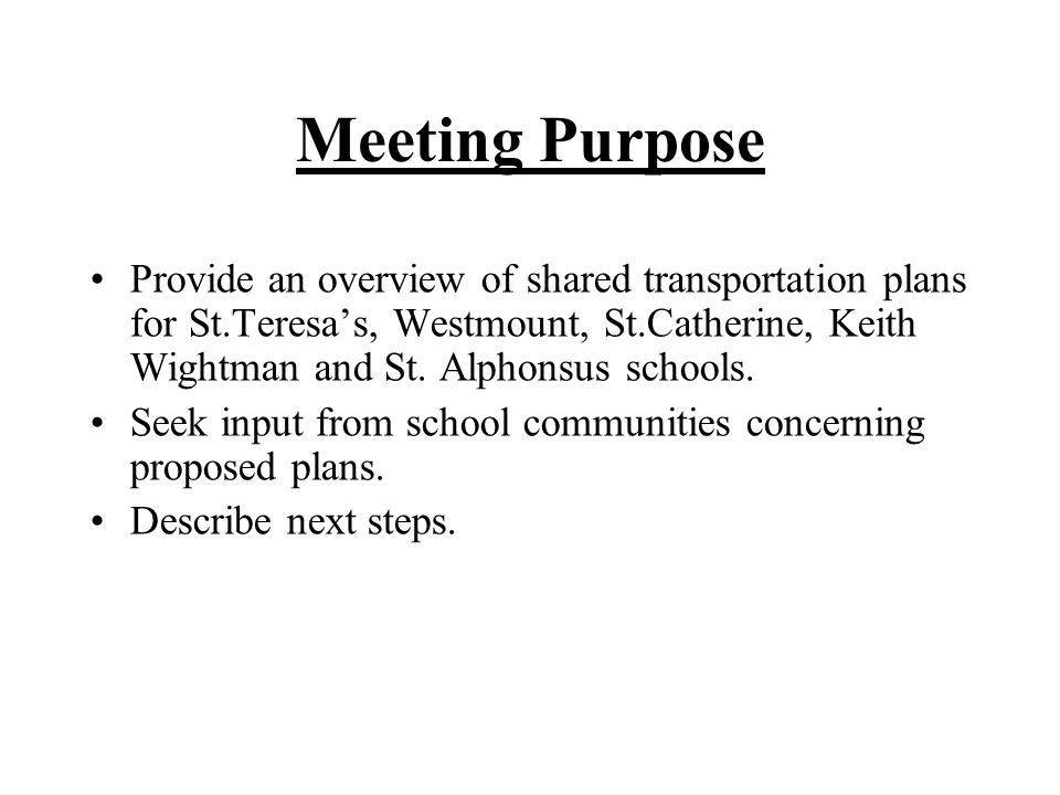 Meeting Purpose Provide an overview of shared transportation plans for St.Teresas, Westmount, St.Catherine, Keith Wightman and St.