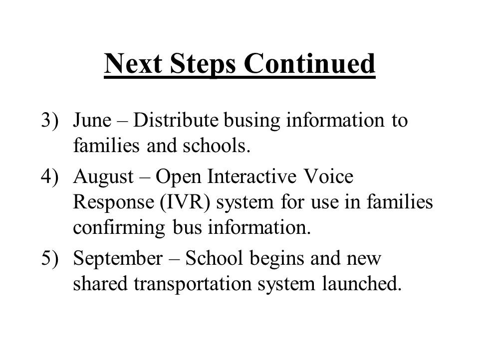 Next Steps Continued 3) June – Distribute busing information to families and schools.