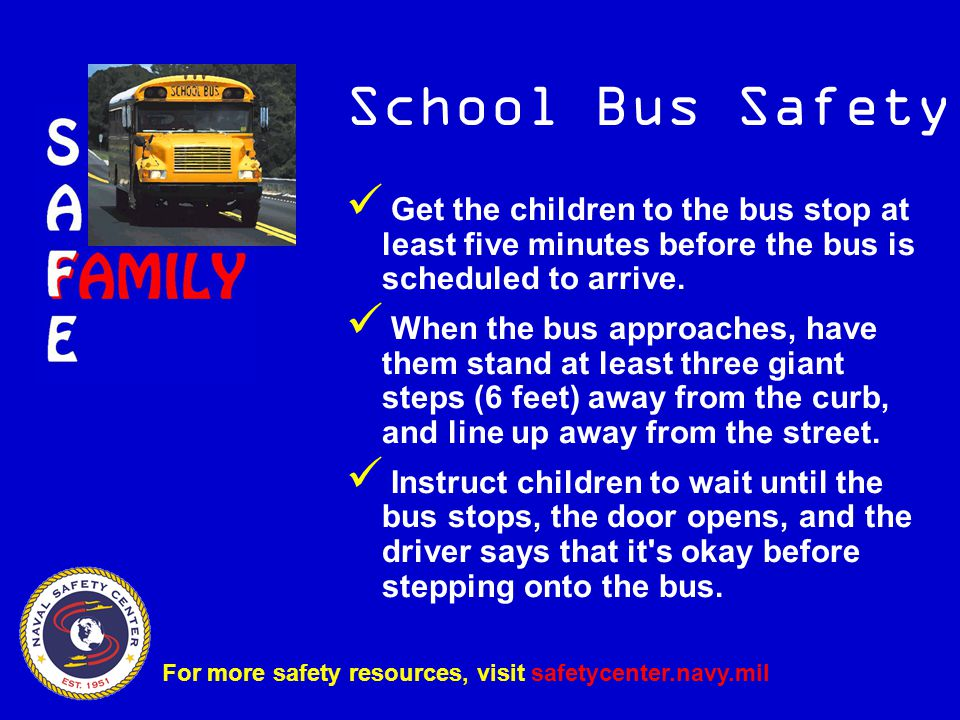 Get the children to the bus stop at least five minutes before the bus is scheduled to arrive.