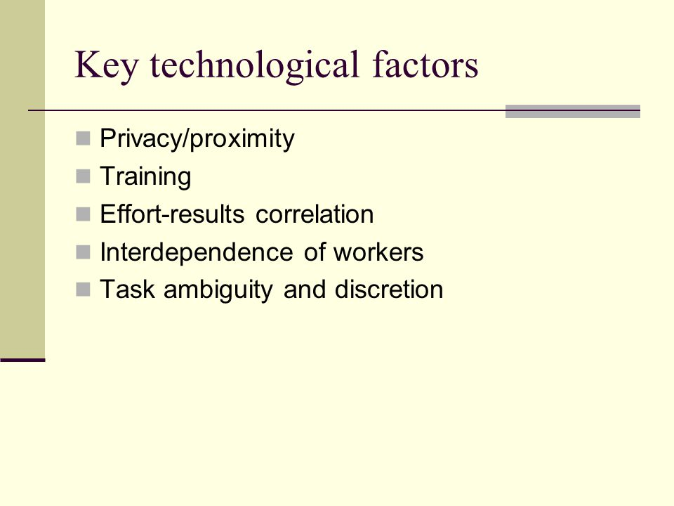 Key technological factors Privacy/proximity Training Effort-results correlation Interdependence of workers Task ambiguity and discretion