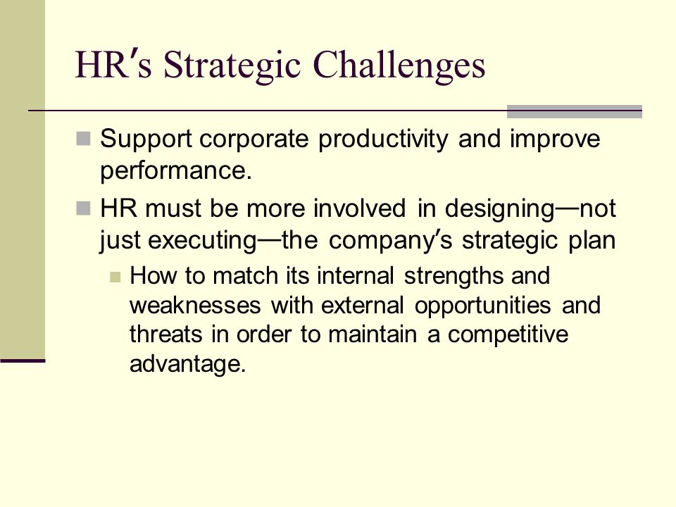 HR s Strategic Challenges Support corporate productivity and improve performance.