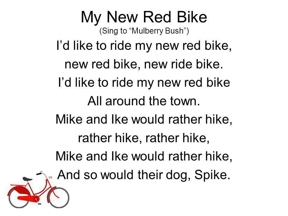 My New Red Bike (Sing to Mulberry Bush) Id like to ride my new red bike, new red bike, new ride bike.