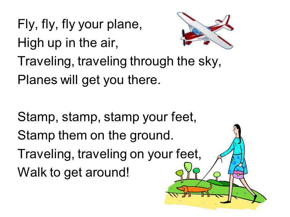 Fly, fly, fly your plane, High up in the air, Traveling, traveling through the sky, Planes will get you there.
