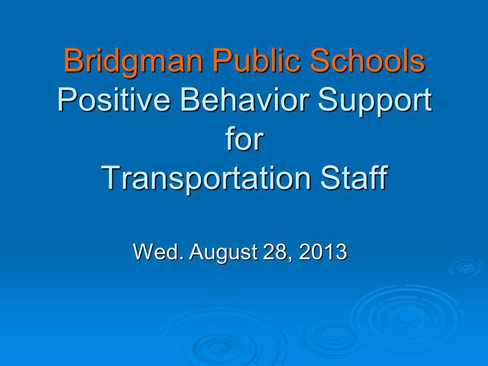 Bridgman Public Schools Positive Behavior Support for Transportation Staff Wed. August 28, 2013