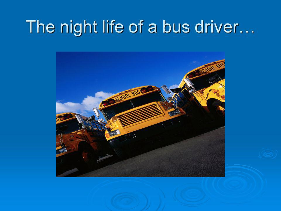 The night life of a bus driver…
