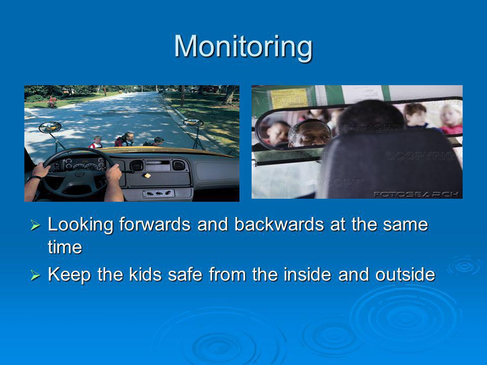 Monitoring Looking forwards and backwards at the same time Looking forwards and backwards at the same time Keep the kids safe from the inside and outside Keep the kids safe from the inside and outside