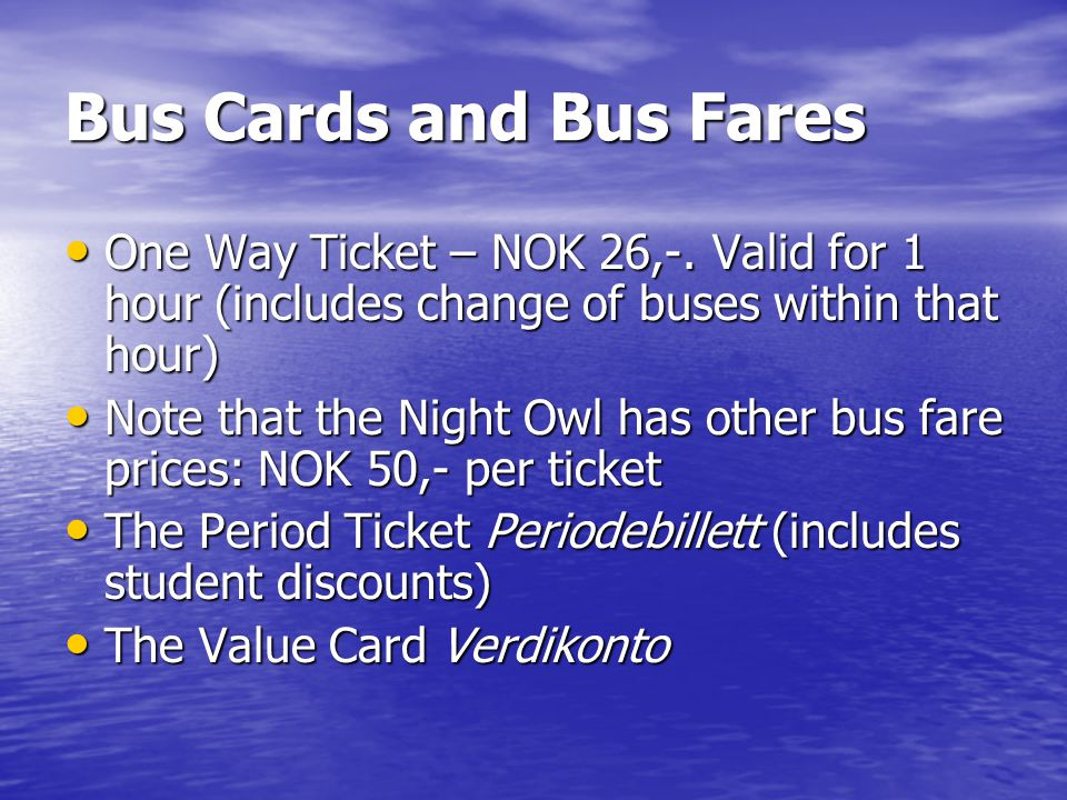 Bus Cards and Bus Fares One Way Ticket – NOK 26,-.