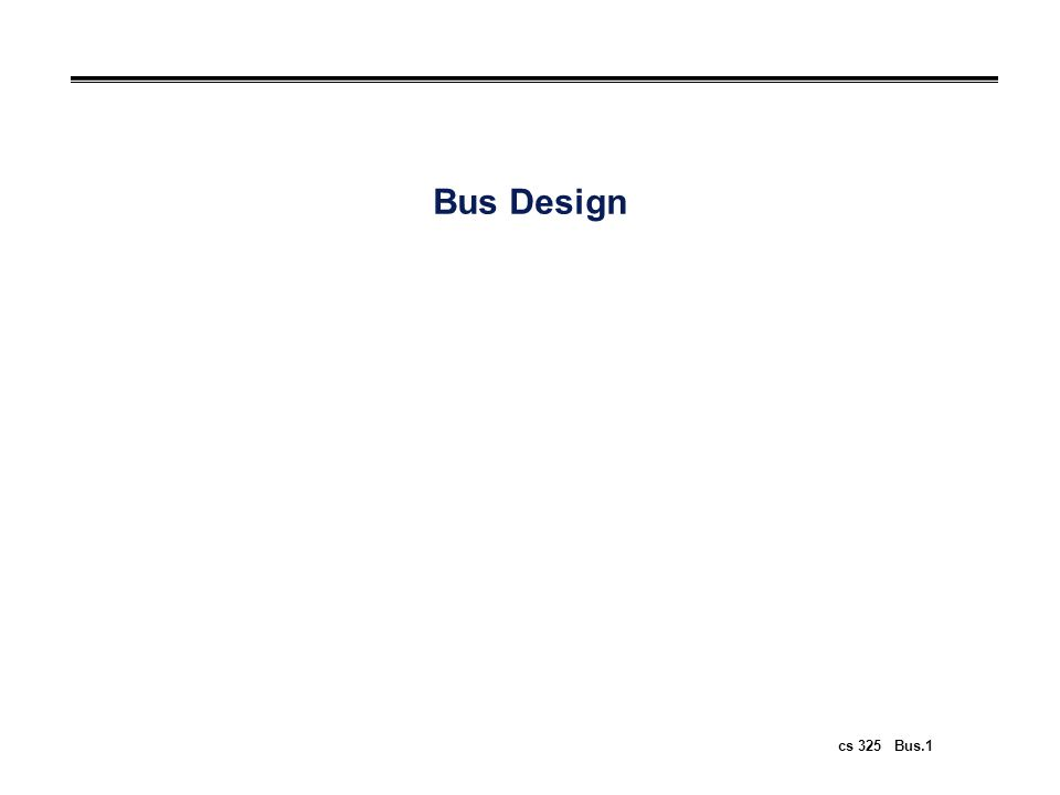 cs 325 Bus.1 Bus Design