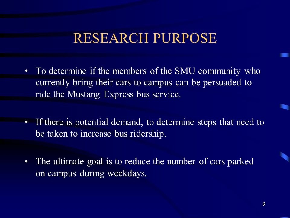 8 RESEARCH BACKGROUND SMU started the Mustang Bus Service in 1998. It runs two routes : Route 527 and Route 768. The objective is to encourage use of