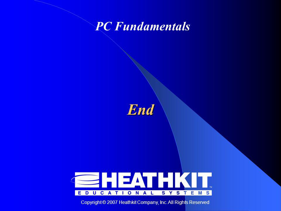 Copyright © 2007 Heathkit Company, Inc. All Rights Reserved PC Fundamentals End