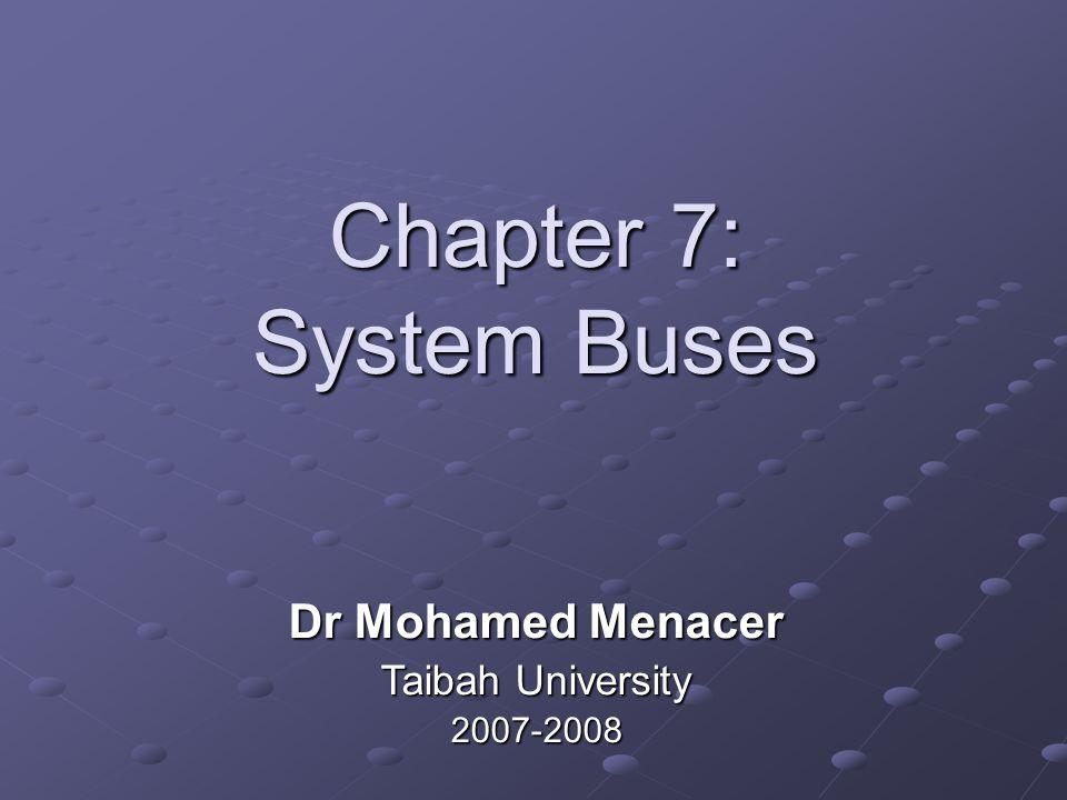 Chapter 7: System Buses Dr Mohamed Menacer Taibah University 2007-2008
