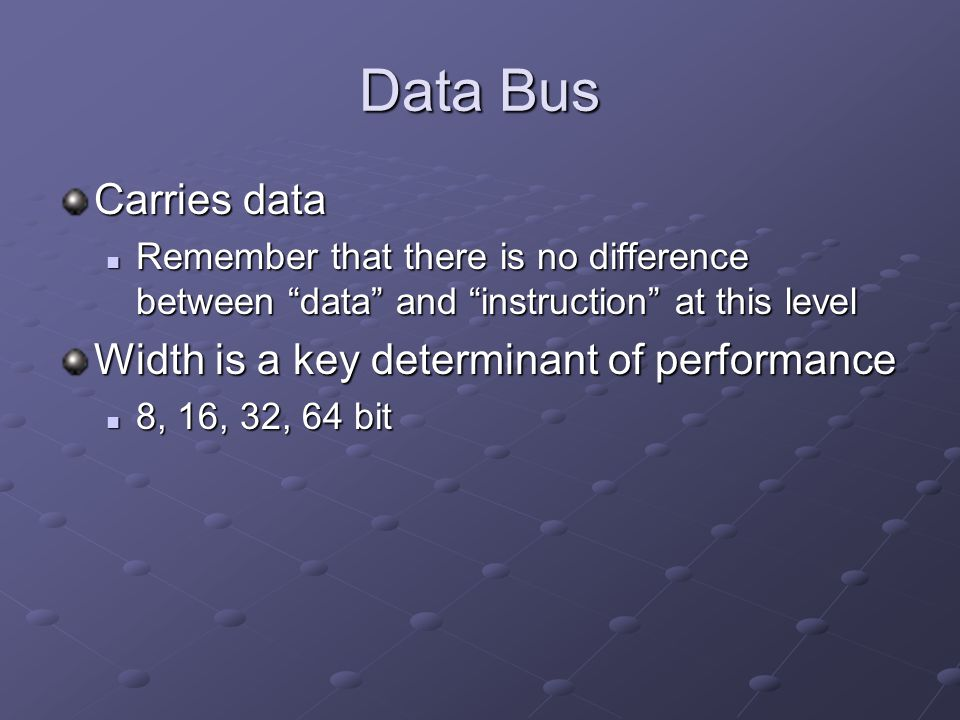 Data Bus Carries data Remember that there is no difference between data and instruction at this level Remember that there is no difference between dat