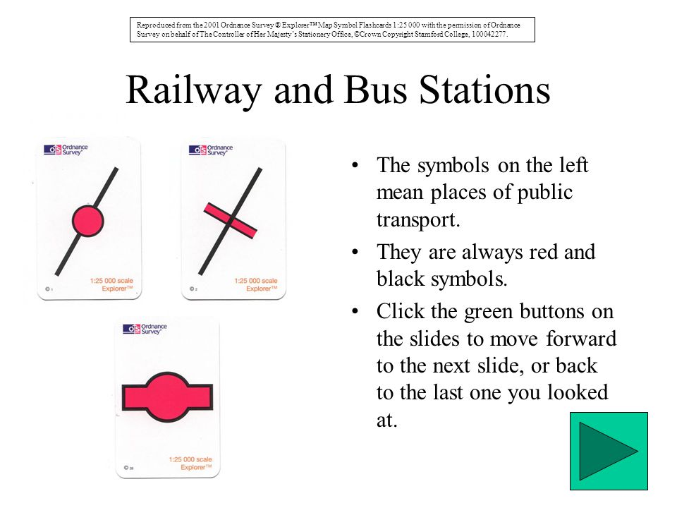 Railway and Bus Stations The symbols on the left mean places of public transport. They are always red and black symbols. Click the green buttons on th