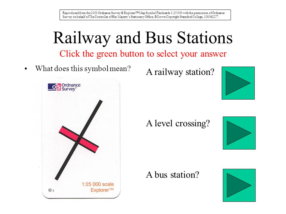 Railway and Bus Stations Click the green button to select your answer What does this symbol mean? A railway station? A level crossing? A bus station?