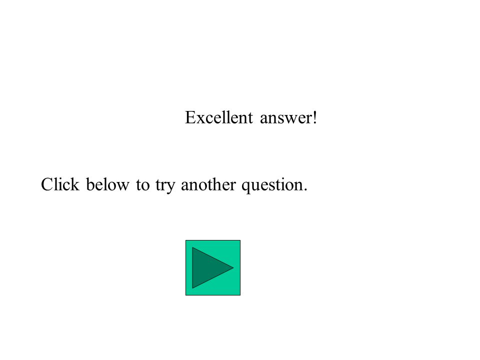 Excellent answer! Click below to try another question.