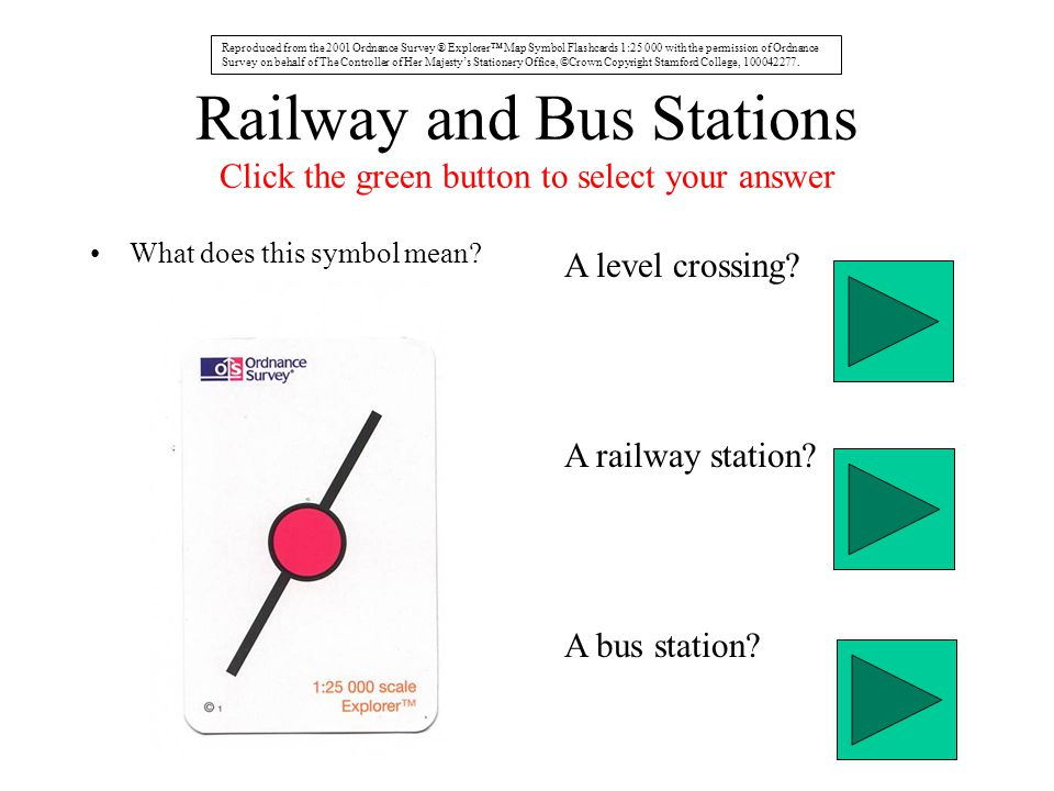 Railway and Bus Stations Click the green button to select your answer What does this symbol mean? A level crossing? A railway station? A bus station?