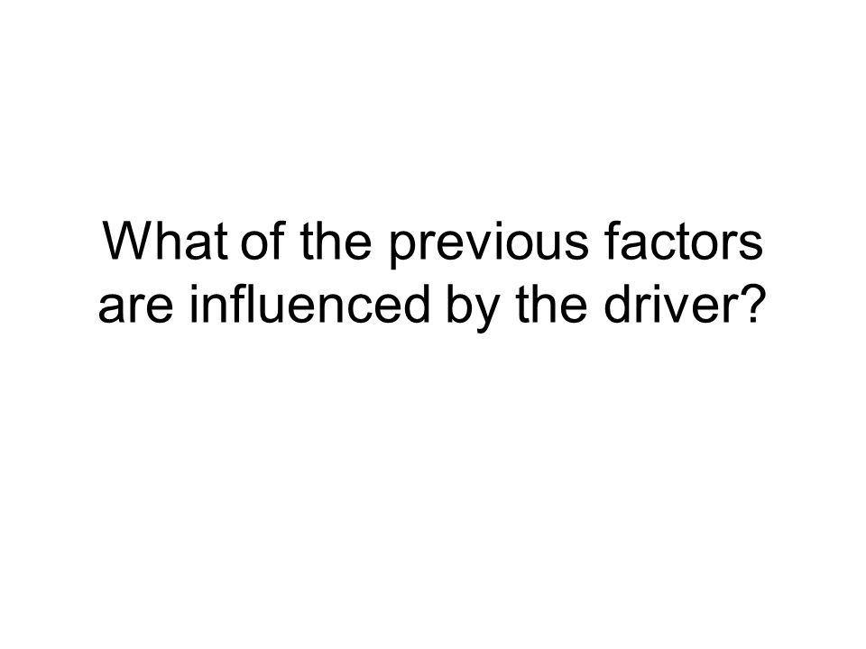 What of the previous factors are influenced by the driver?