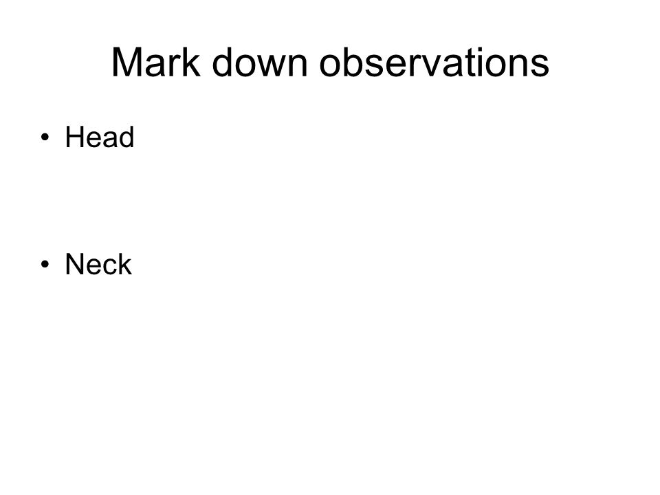 Mark down observations Head Neck