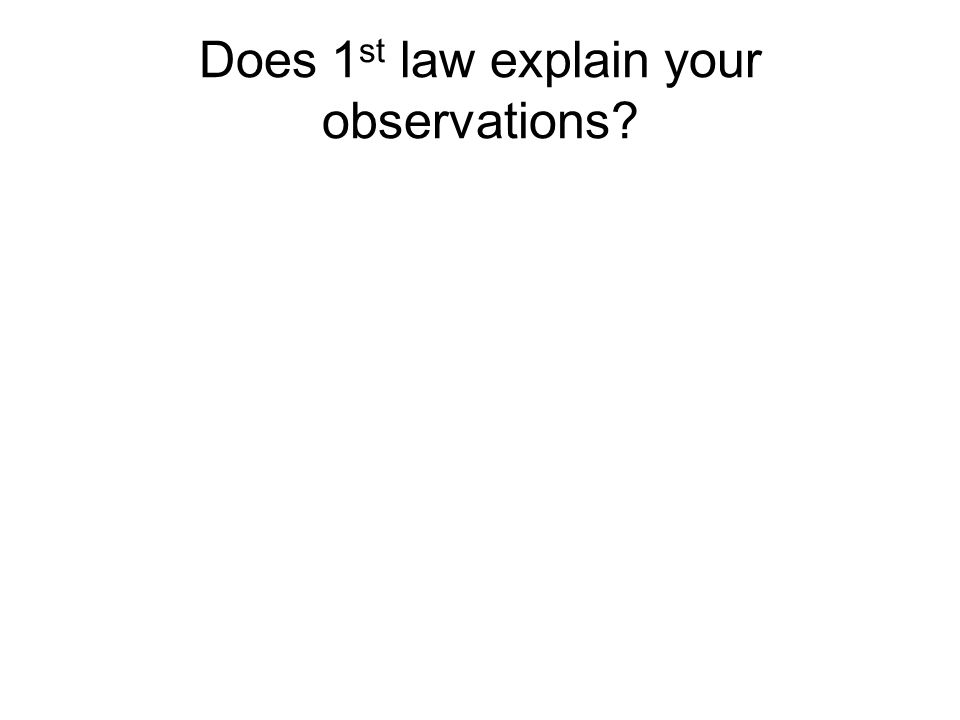 Does 1 st law explain your observations?