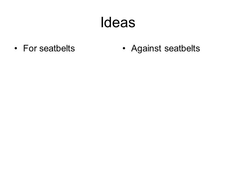 Ideas For seatbeltsAgainst seatbelts