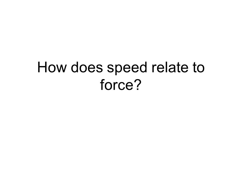 How does speed relate to force?