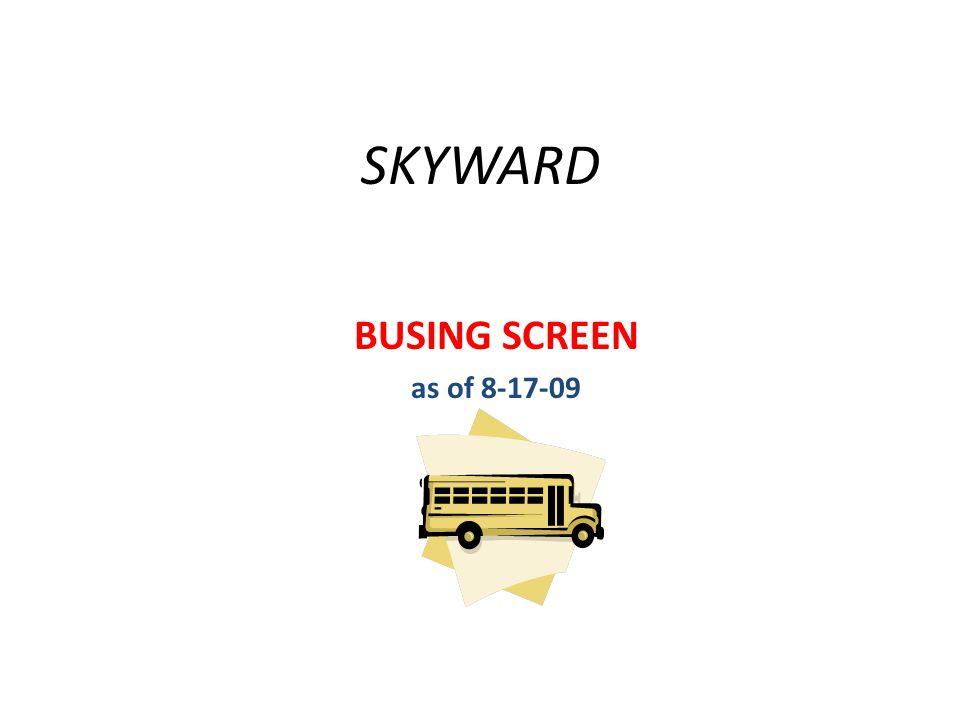 SKYWARD BUSING SCREEN as of 8-17-09
