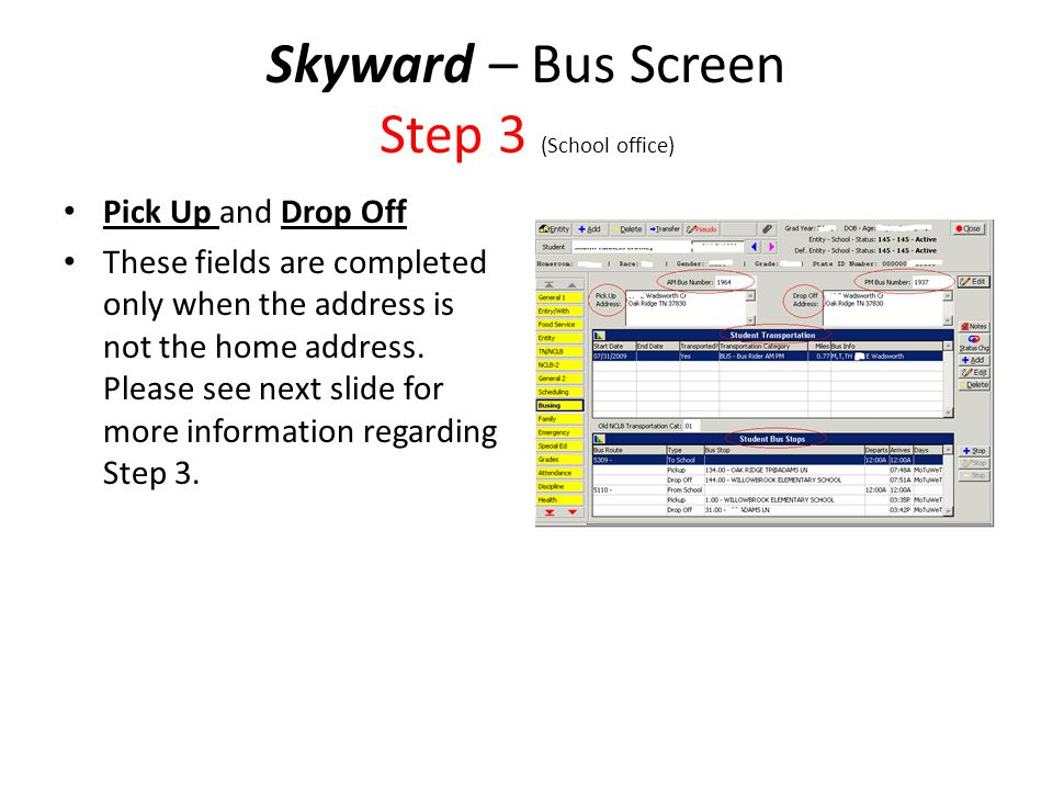 Skyward – Bus Screen Step 3 (School office) Pick Up and Drop Off These fields are completed only when the address is not the home address. Please see