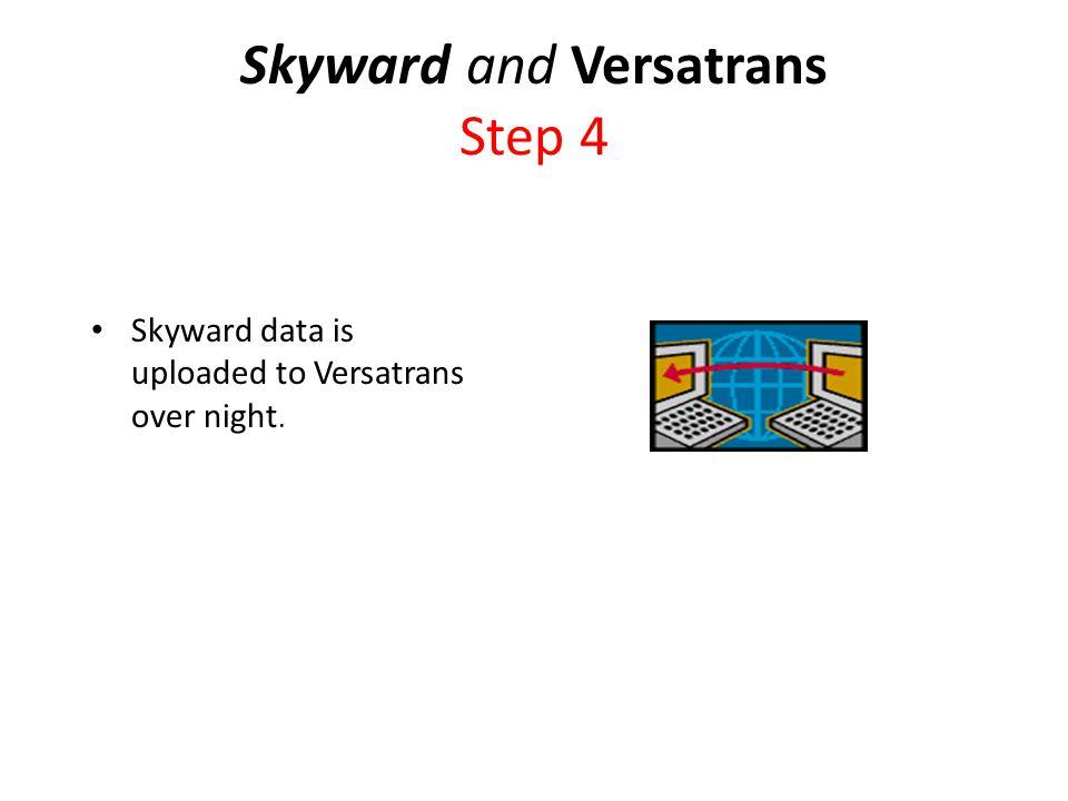 Skyward and Versatrans Step 4 Skyward data is uploaded to Versatrans over night.