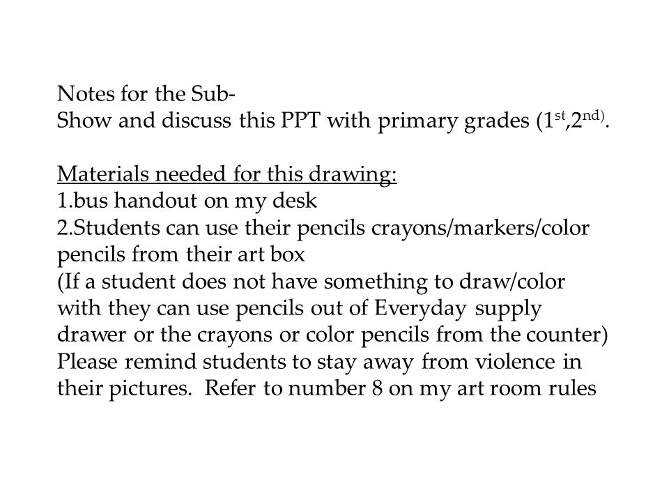 Notes for the Sub- Show and discuss this PPT with primary grades (1 st,2 nd).