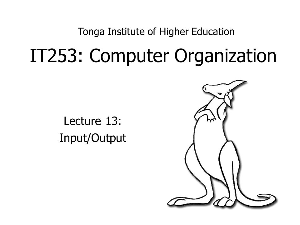 IT253: Computer Organization Lecture 13: Input/Output Tonga Institute of Higher Education