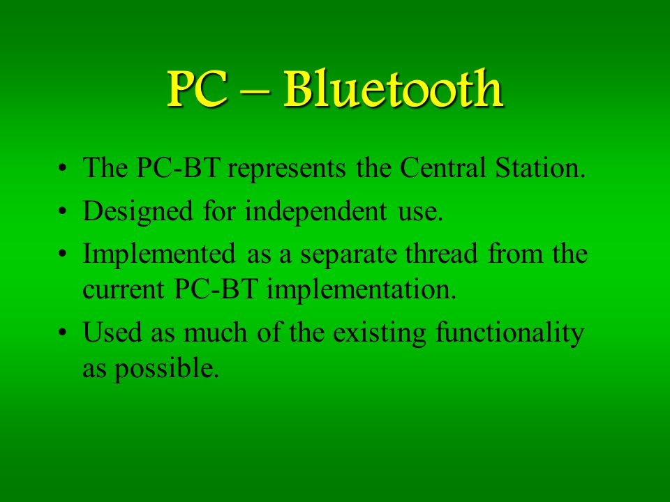 PC – Bluetooth The PC-BT represents the Central Station.