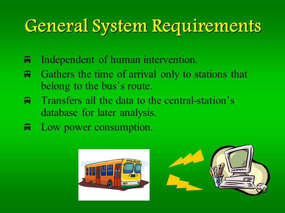 General System Requirements Independent of human intervention.