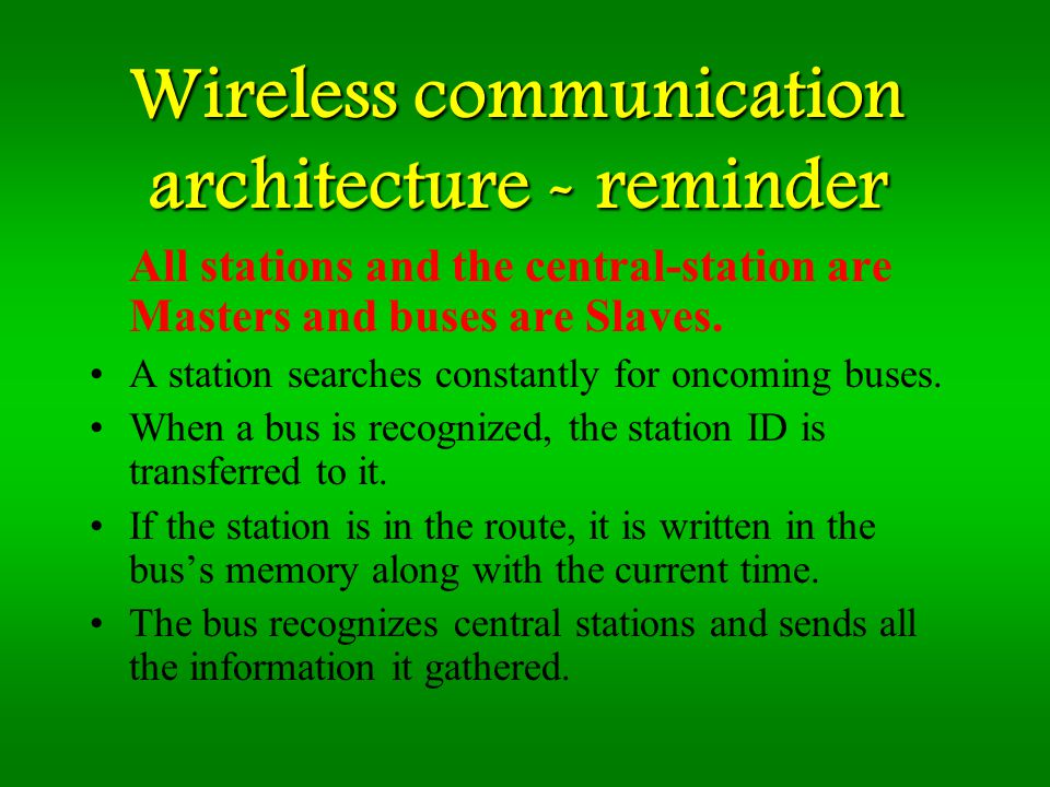 Wireless communication architecture - reminder All stations and the central-station are Masters and buses are Slaves.