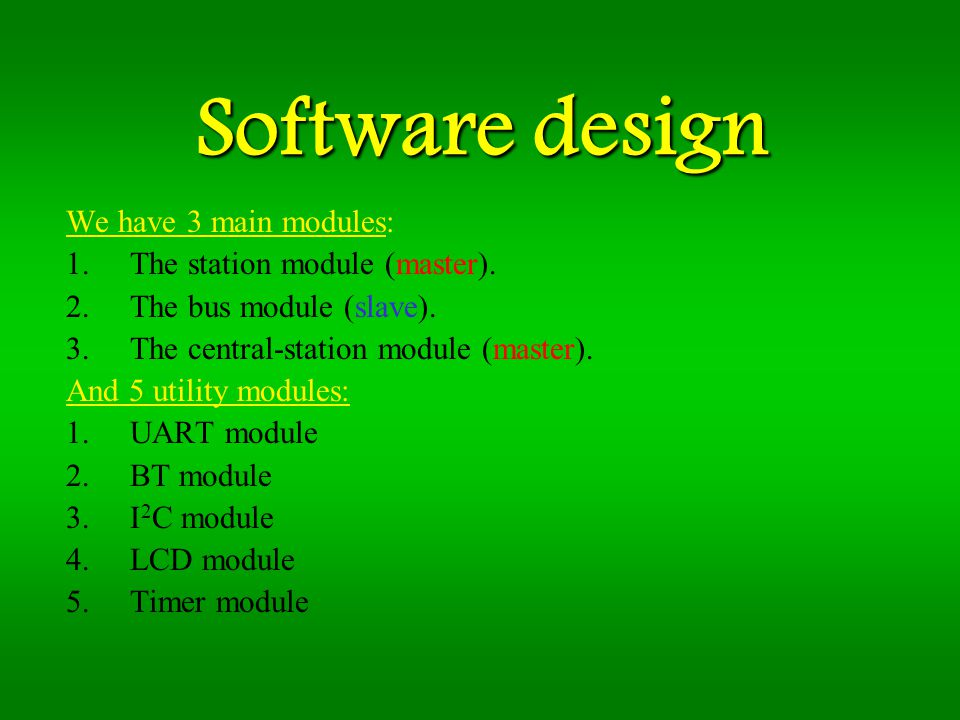 Software design We have 3 main modules: 1.The station module (master).